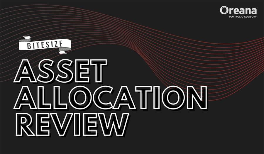Bitesize Asset Allocation Review – August 2021